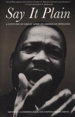 Say It Plain A Century of Great African American Speeches