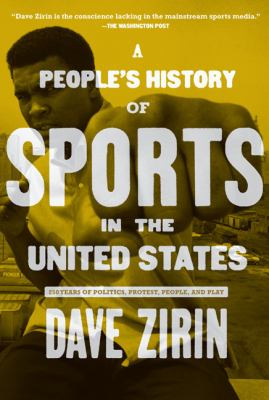 People's History of Sports in the United States: 250 Years of Politics, Protest, People, and Play