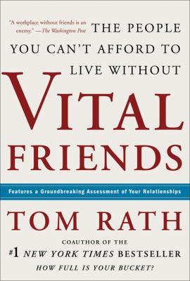 Vital Friends The People You Can't Afford to Live Without