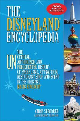 The Disneyland Encyclopedia: The Unofficial, Unauthorized, and Unprecedented History of Every Land, Attraction, Restaurant, Shop, and Event in the