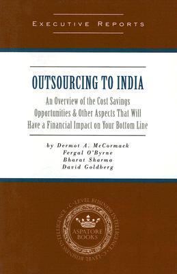 Outsourcing to India An Overview of the Cost Savings Opportunities & Other Aspects That Will Have a Financial Impact on Your Bottom Line - McCormack, Dermot, Sharma, Bharat, Goldberg, David pdf epub