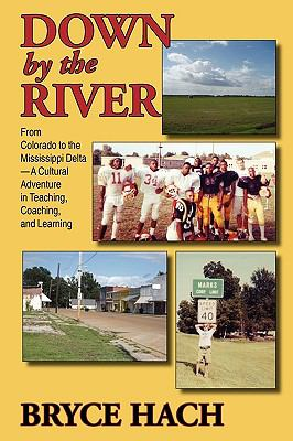 Down By The River: From Colorado to the Mississippi Delta, A Cultural Adventure in Teaching, Coaching, and Learning