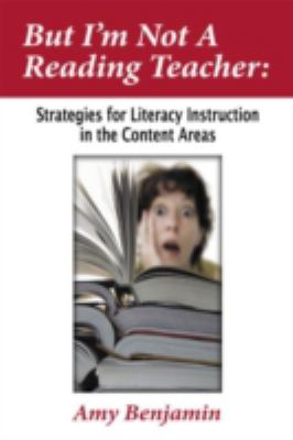 But I'm Not a Reading Teacher Strategies for Literacy Instruction in the Content Areas