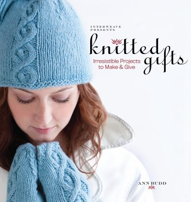 Interweave Presents Knitted Gifts: Irresistible Projects to Make & Give