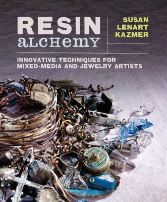 Resin Alchemy : Techniques for Mixed-Media and Jewelry Artists