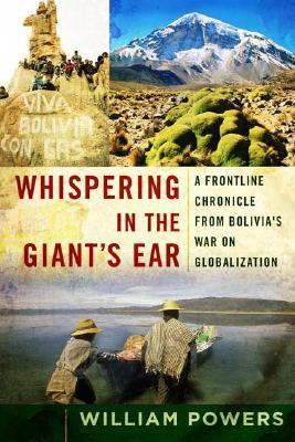 Whispering in the Giant's Ear A Frontline Chronicle From Bolivia's War On Globalization