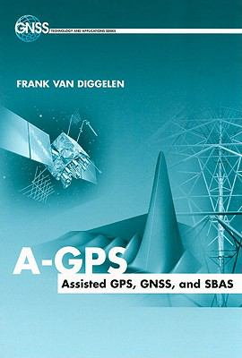 A-GPS: Assisted GPS, GNSS, and SBAS