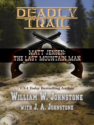 Matt Jensen the Last Mountain Man Deadly Trail