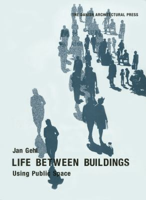 Life Between Buildings : Using Public Space