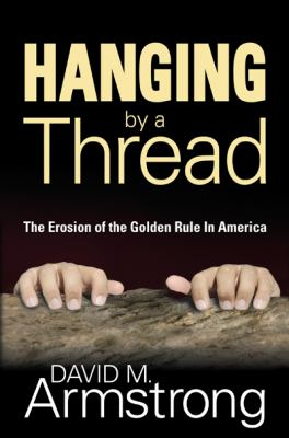 Hanging by A Thread: The Erosion of the Golden Rule in America - Armstrong, David M., Williams, Pat pdf epub