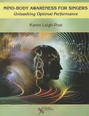 Mind-Body Awareness for Singers : Unleashing Optimal Performance