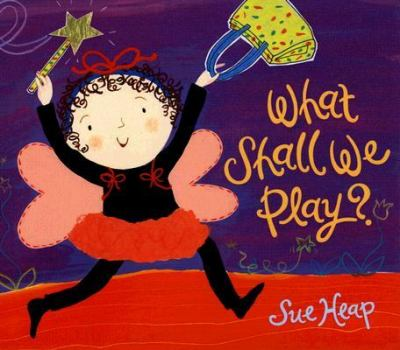 What Shall We Play? - Sue Heap - Hardcover