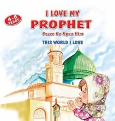 I Love My Prophet: This World I Love