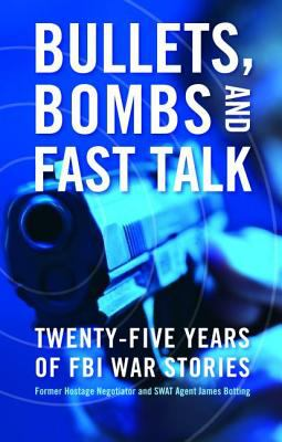 Bullets, Bombs and Fast Talk: Twenty-Five Years of FBI War Stories