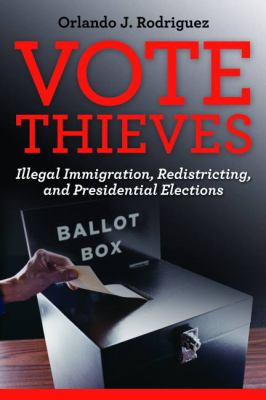 Vote Thieves: Illegal Immigration, Redistricting, and Presidential Elections