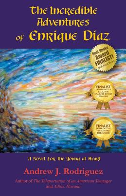 Incredible Adventures of Enrique Diaz A Novel for the Young at Heart