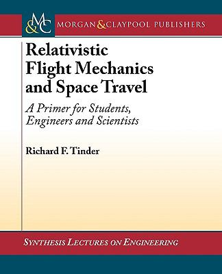Relativistic Flight Mechanics And Space Travel A Primer for Students, Engineers And Scientists