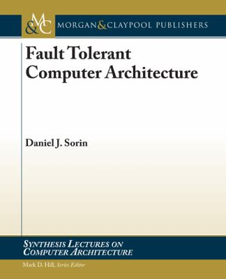 Fault Tolerant Computer Architecture (Synthesis Lectures on Computer Architecture)