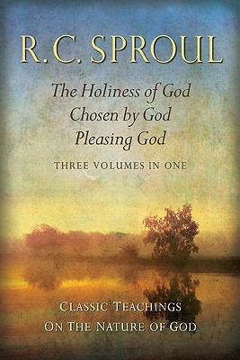 Classic Teachings on the Nature of God: The Holiness of God; Chosen by God; Pleasing GodThree Books in One