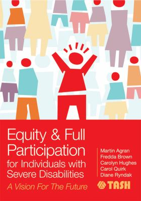 Equity and Full Participation for Individuals with Severe Disabilities : A Vision for the Future
