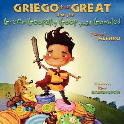 Griego the Great and the Green Goopally Goop That Gobbled