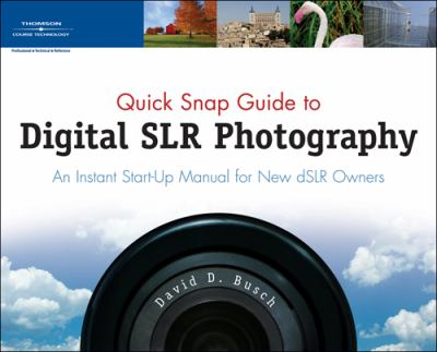 Quick Snap Guide to Digital SLR Photography An Instant Start-Up Manual for New dSLR Owners