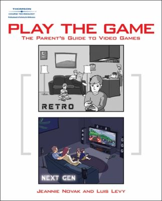 Play the Game A Parent's Guide to Video Games