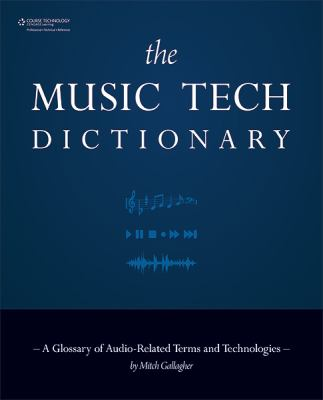 Music Tech Dictionary: A Glossary of Audio-Related Terms and Technologies