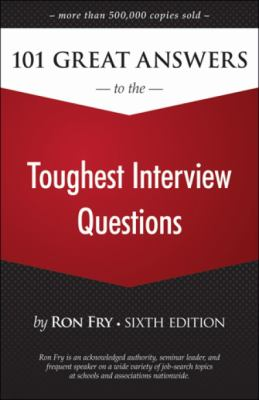 101 Great Answers to the Toughest Interview Questions, Sixth Edition