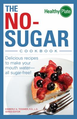 No-Sugar Cookbook Delicious Recipes to Make Your Mouth Water...all Sugar Free!