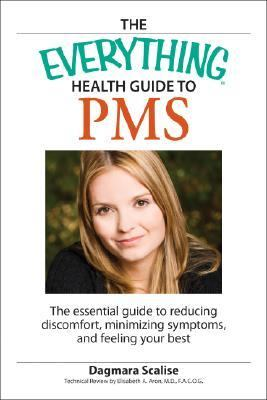 Everything Health Guide to PMS The Essential Guide to Reducing Discomfort, Minimizing Symptoms, and Feeling Your Best