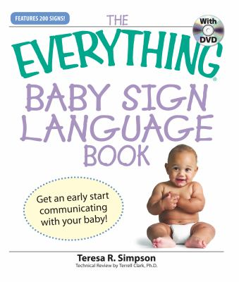 Everything Baby Sign Language Book: Get an early start communicating with your baby! (Everything (Parenting))