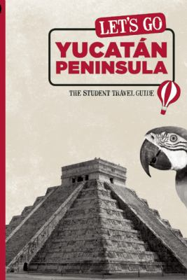 Let's Go Yucatan Peninsula: The Student Travel Guide