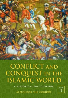 Conflict and Conquest in the Islamic World [2 volumes]: A Historical Encyclopedia