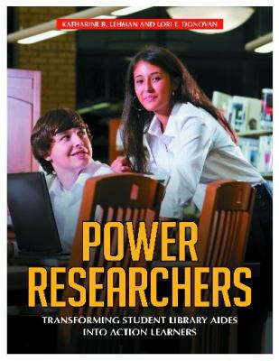 Power Researchers : Transforming Student Library Aides into Action Learners