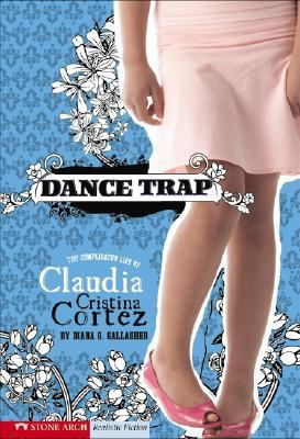 Dance Trap The Complicated Life of Claudia Cristina Cortez