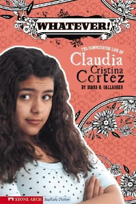 Whatever! The Complicated Life of Claudia Cristina Cortez