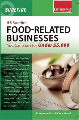 55 Surefire Food-Related Businesses You Can Start For Under $5000 - Kimball, Cheryl pdf epub