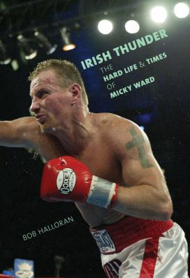 Irish Thunder The Hard Life and Times of Micky Ward