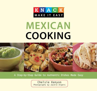 Knack Mexican Cooking: A Step-by-Step Guide to Authentic Dishes Made Easy (Knack: Make It easy)