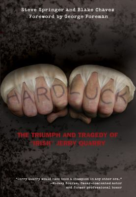 Hard Luck : The Triumph and Tragedy of Irish Jerry Quarry