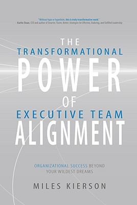 The Transformational Power of Executive Team Alignment: Organizational Success Beyond Your Wildest Dreams - Kierson, Miles pdf epub