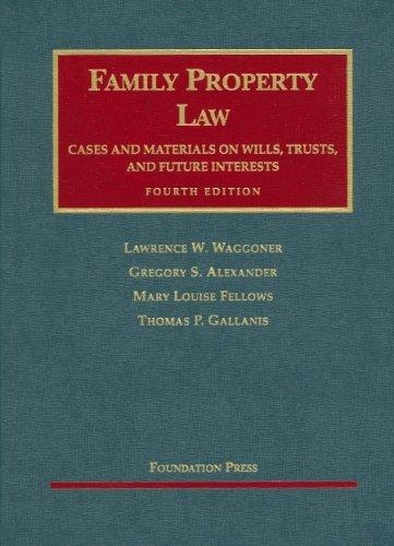 Family Property Law Cases And Materials on Wills, Trust And Future Interests (University Casebook Series)