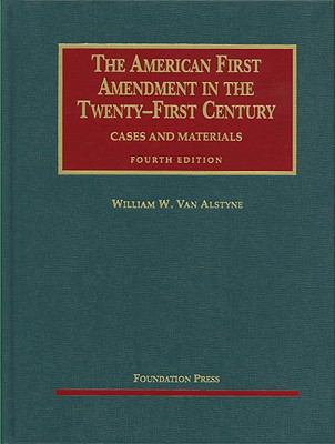 Van Alstyne's the American First Amendment in the Twenty-First Century, Cases and Materials, 4th (University Casebook Series)