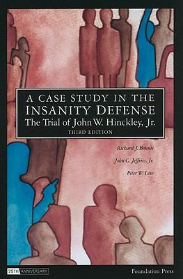Case Study in the Insanity Defense- the Trial of John W. Hinckley, JR
