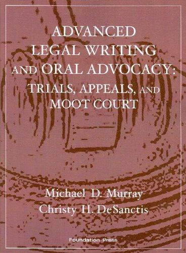 Murray and DeSanctis' Advanced Legal Writing and Oral Advocacy: Trials, Appeals, and Moot Court (Interactive Casebook Series) (English and English Edition)