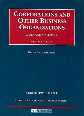 Eisenberg's Corporations and Other Business Organizations: Cases and Materials, 9th Edition, 2008 Supplement