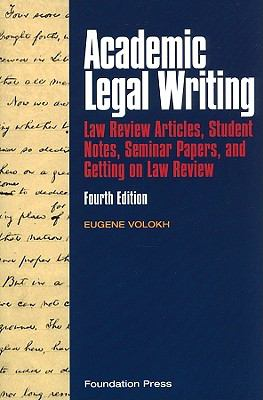 Academic Legal Writing: Law Review Articles, Student Notes, Seminar Papers, and Getting on Law Review, 4th