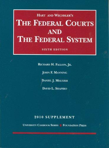 The Federal Courts and the Federal System 6th, 2010 Supplement (University Casebook: Supplement)