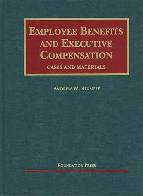 Employee Benefits and Executive Compensation (University Casebooks)